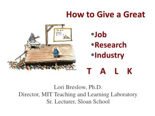 Lori Breslow, Ph.D. Director, MIT Teaching and Learning Laboratory Sr. Lecturer, Sloan School