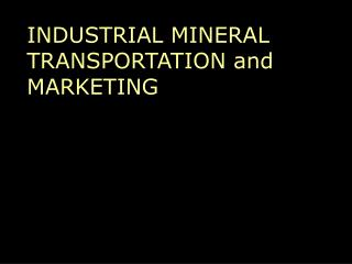 INDUSTRIAL MINERAL TRANSPORTATION and MARKETING