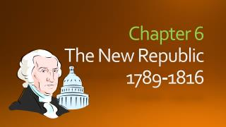 Chapter 6 The New Republic 1789-1816