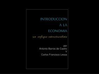 INTRODUCCION   A  LA   ECONOMIA un   enfoque   estructuralista              por