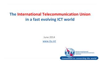 The  International Telecommunication Union  in a fast evolving ICT world