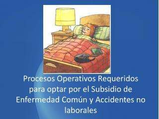 Subsidios x Enfermedad Común o  Accidente no Laboral