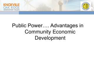 Public Power…. Advantages in Community Economic Development