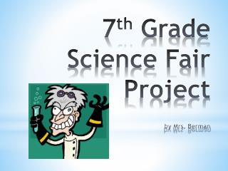 7 th  Grade Science Fair Project by Mrs. Berman