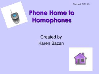 Phone Home to Homophones