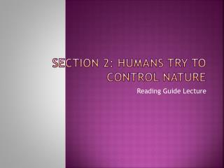 Section 2: Humans Try to Control Nature