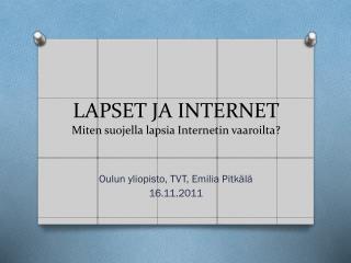 LAPSET JA INTERNET Miten suojella lapsia Internetin vaaroilta?