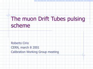 The muon Drift Tubes pulsing scheme