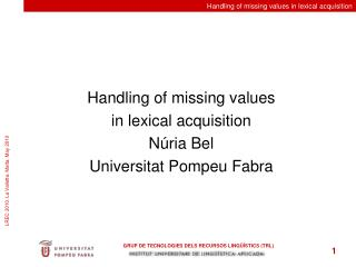 Handling of missing values  in lexical acquisition Núria Bel Universitat Pompeu Fabra