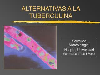 ALTERNATIVAS A LA TUBERCULINA