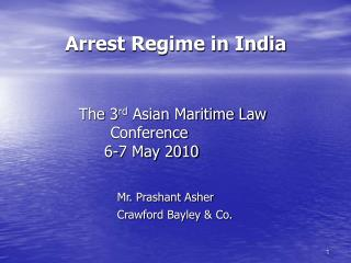 Arrest Regime in India                The 3rd Asian Maritime Law Conference  6-7 May 2010