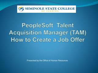 PeopleSoft  Talent Acquisition Manager (TAM) How to Create a Job Offer