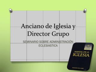 Anciano de  I glesia y Director Grupo