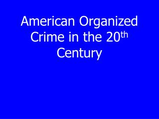 American Organized Crime in the 20th Century