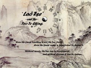 ` Lao Tse' ~ and the ~ , Tao Te Ching.