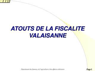 ATOUTS DE LA FISCALITE VALAISANNE