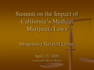 Summit on the Impact of California�s Medical Marijuana Laws Dispensary Related Crime