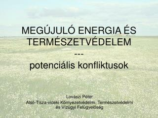 MEGÚJULÓ ENERGIA ÉS TERMÉSZETVÉDELEM --- potenciális konfliktusok