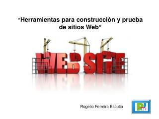 """"""" Herramientas para construcción y prueba de sitios Web """""""