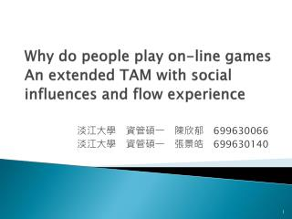 Why do people play on-line games An extended TAM with social influences and flow experience