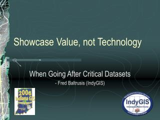Showcase Value, not Technology