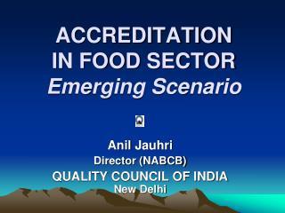 ACCREDITATION IN FOOD SECTOR Emerging Scenario