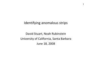 Identifying anomalous strips David Stuart, Noah Rubinstein University of California, Santa Barbara