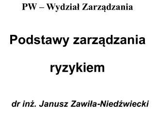 Podstawy zarzadzania ryzykiem  dr inz. Janusz Zawila-Niedzwiecki
