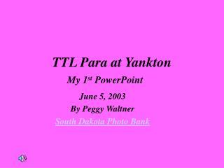 TTL Para at Yankton My 1 st  PowerPoint