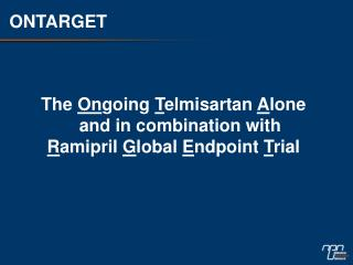 The  On going  T elmisartan  A lone and in combination with R amipril  G lobal  E ndpoint  T rial