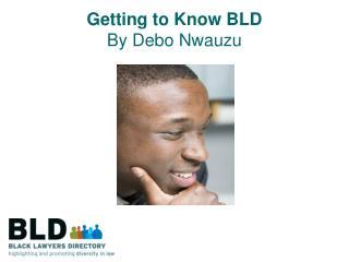 Getting to Know BLD By Debo Nwauzu