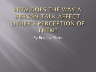 How does the way a person talk affect other's perception of them?