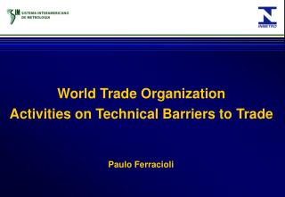 World Trade Organization Activities on Technical Barriers to Trade