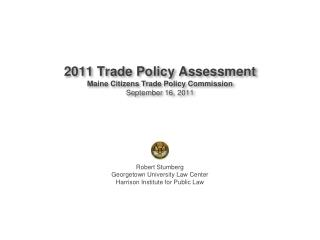 2011 Trade Policy Assessment Maine Citizens Trade Policy Commission September 16, 2011