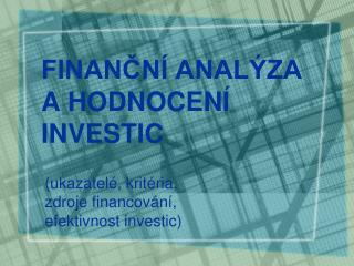 FINANČNÍ ANALÝZA A HODNOCENÍ INVESTIC