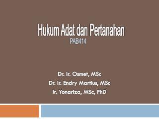 Dr. Ir.  Osmet ,  MSc Dr. Ir.  Endry Martius ,  MSc Ir. Yonariza,  MSc , PhD