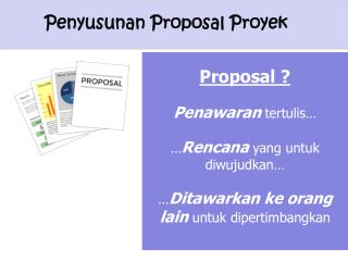 Proposal ? Penawaran tertulis …  … Rencana  yang  untuk diwujudkan …