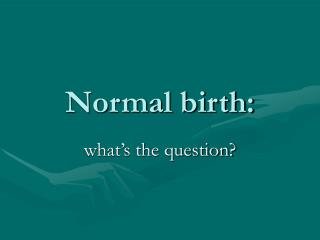 Normal birth: