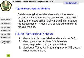 Tujuan Instruksional  Khusus : Memahami dan menjelaskan dasar-dasar GIS,