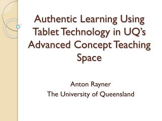 Authentic Learning Using Tablet Technology in UQ's Advanced Concept Teaching Space