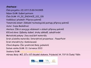 Anotace: Číslo projektu: CZ.1.07/1.5.00/34.0905 Název DUM: Dušení potravin