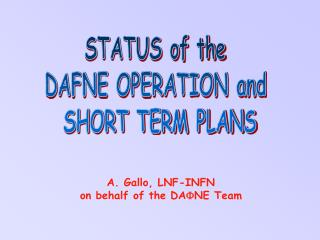 STATUS of the  DAFNE OPERATION and  SHORT TERM PLANS