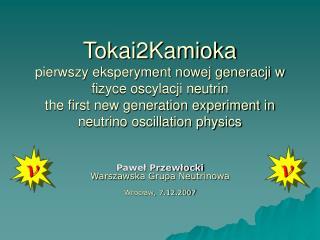 Paweł Przewłocki Warszawska Grupa Neutrinowa Wrocław, 7.12.2007