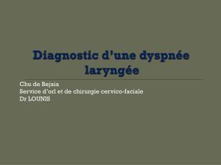 Diagnostic d'une dyspnée laryngée
