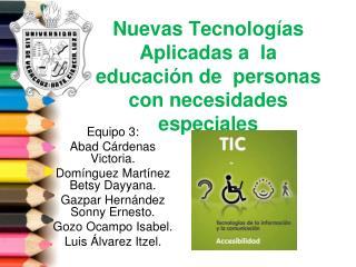 Nuevas Tecnologías Aplicadas a   la educación de personas con necesidades especiales