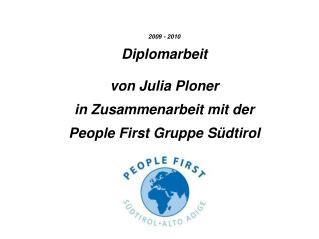 2009 - 2010 Diplomarbeit  von Julia Ploner  in Zusammenarbeit mit der