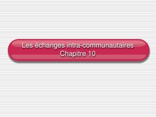 Les échanges intra-communautaires Chapitre 10