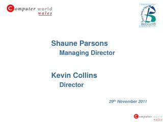 Shaune Parsons Managing Director Kevin Collins Director