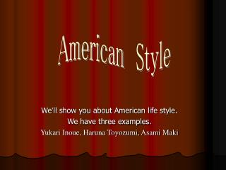 We ' ll show you about American life style. We have three examples.