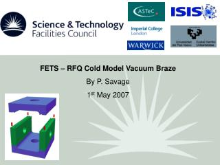 FETS – RFQ Cold Model Vacuum Braze By P. Savage 1 st  May 2007